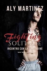 Fighting Solitude: Incontro con la solitudine di Aly Martinez Copertina del libro