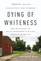 Jonathan M. Metzl - Dying of Whiteness artwork