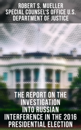 The Report On The Investigation Into Russian Interference In The 2016 Presidential Election