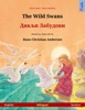 The Wild Swans – Дивљи Лабудови (English – Serbian). Bilingual Children's Book Based On A Fairy Tale By Hans Christian Andersen