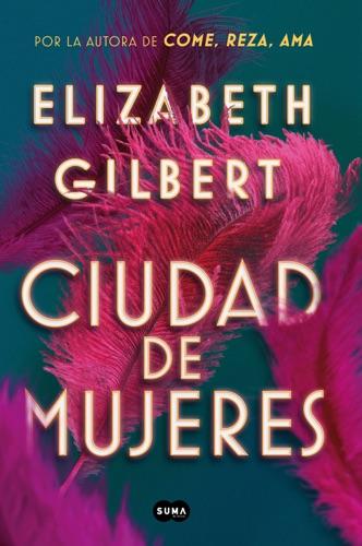 Elizabeth Gilbert - Ciudad de mujeres