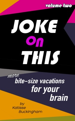 Joke On This Volume 2: More Bite Size Vacations for your Brain