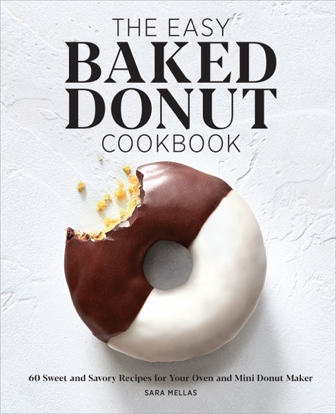 The Easy Baked Donut Cookbook: 60 Sweet and Savory Recipes for Your Oven and Mini Donut Maker - Sara Mellas book cover