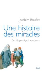 Une histoire des miracles. Du Moyen Âge à nos jours