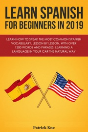 Learn Spanish For Beginners In 2019 Learn How To Speak The Most Common Spanish Vocabulary Lesson By Lesson With Over 1200 Words And Phrases Learning A Language In Your Car The Natural Way