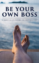 Be Your Own Boss: 4 James Allen Books On Self-Mastery