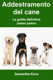 Addestramento del cane: la guida definitiva passo passo