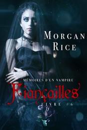 Fiançailles: Mémoires d'un Vampire – Livre Six