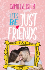 Let S Be Just Friends A New Adult College Romance