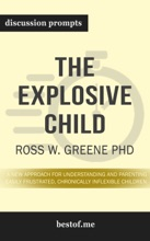 The Explosive Child: A New Approach for Understanding and Parenting Easily Frustrated, Chronically Inflexible Children by Ross W. Greene PhD (Discussion Prompts)