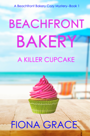 Beachfront Bakery: A Killer Cupcake (A Beachfront Bakery Cozy Mystery—Book 1)