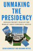 Susan Hennessey & Benjamin Wittes - Unmaking the Presidency artwork