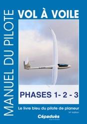 Manuel du pilote vol à voile Phases 1.2.3. Le livre bleu du pilote de planeur 14e édition