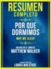 Resumen Completo: Por Que Dormimos (Why We Sleep) - Basado En El Libro De Matthew Walker