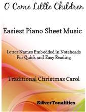 O Come Little Children Easiest Piano Sheet Music – Letter Names Embedded In Noteheads For Quick And Easy Reading Traditional Christmas Carol
