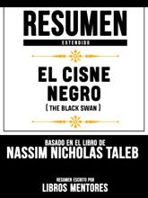 Resumen Extendido: El Cisne Negro (The Black Swan) - Basado En El Libro De Nassim Nicholas Taleb