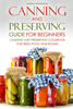 Martha Stephenson - Canning and Preserving Guide for Beginners: Canning and Preserving Cookbook for Fresh Food Year Round artwork