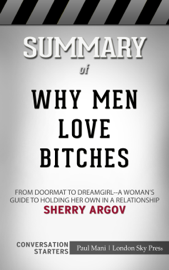 Why Men Love Bitches: From Doormat to Dreamgirl - A Woman's Guide to Holding Her Own in a Relationship by Sherry Argov: Conversation Starters book