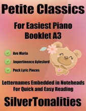 Petite Classics For Easiest Piano Booklet A3 – Ave Maria Impertinence Aylesford Puck Lyric Pieces Letter Names Embedded In Noteheads For Quick And Easy Reading