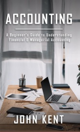 Accounting: A Beginner's Guide to Understanding Financial & Managerial Accounting