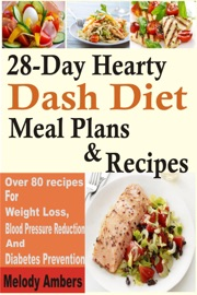 28 Day Hearty Dash Diet Meal Plans Recipes Over 80 Recipes For Weight Loss Blood Pressure Reduction And Diabetes Prevention