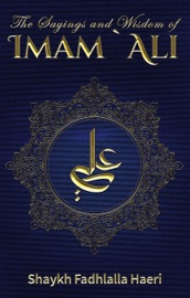The Sayings and Wisdom of Imam `Ali