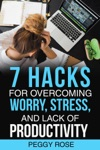 7 Hacks For Overcoming Worry Stress And Lack Of Productivity