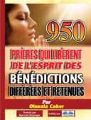 950 Prières Qui Libèrent De L'Esprit Des Bénédictions Différées Et Retenues