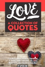 Love: A Collection Of Quotes from Marilyn Monroe, Bob Marley, Pablo Neruda, J.K. Rowling, Gandhi, Paulo Coelho, John Lennon, Mother Teresa, Albert Einstein And Many More!