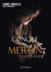 Le Concile de Merlin - Tome 1 : Le secret