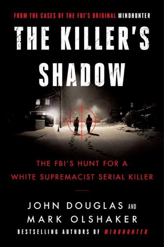 John E. Douglas & Mark Olshaker - Killer's Shadow