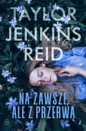 Na zawsze, ale z przerwą - Agnieszka Kalus & Taylor Jenkins Reid by  Agnieszka Kalus & Taylor Jenkins Reid PDF Download