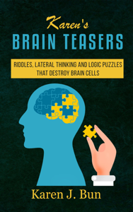 Karen's Brain Teasers Riddles, Lateral Thinking And Logic Puzzles That Destroy Brain Cells Boekomslag