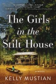 The Girls in the Stilt House - Kelly Mustian by  Kelly Mustian PDF Download