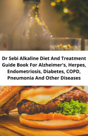 Dr Sebi Alkaline Diet And Treatment Guide Book For Alzheimer's, Herpes, Endometriosis, Diabetes, Copd, Pneumonia And Other Diseases