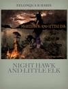 NIGHT HAWK AND LITTLE ELK