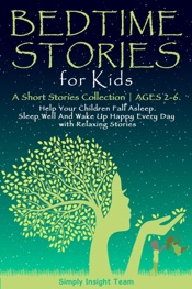 Bedtime Stories for Kids: A Short Stories Collection  Ages 2-6. Help Your Children Fall Asleep. Sleep Well and Wake Up Happy Every Day with Relaxing Stories.