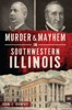 Murder & Mayhem In Southwestern Illinois
