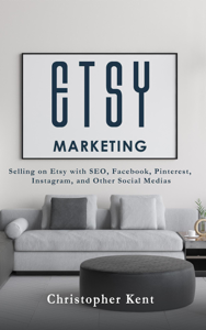 Etsy Marketing: Selling on Etsy with SEO, Facebook, Pinterest, Instagram, and Other Social Medias Book Cover