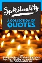 Spirituality: A Collection Of Quotes - From Alan Watts, Albert Einstein, Aristotle, Carl Sagan, Confucius, Deepak Chopra, Eckhart Tolle, John Lennon, Mother Teresa, Osho, Paulo Coelho and many more!
