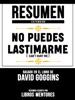 Resumen Extendido: No Puedes Lastimarme (Can't Hurt Me) - Basado En El Libro De David Goggins