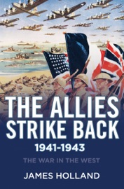 The Allies Strike Back, 1941–1943 - James Holland by  James Holland PDF Download