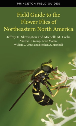 Jeffrey H Skevington, Michelle M. Locke, Andrew D. Young, Kevin Moran, William J Crins & Stephen A. Marshall - Field Guide to the Flower Flies of Northeastern North America