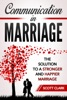 Communication in Marriage: The Solution to a Stronger and Happier Marriage