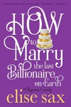 How To Marry The Last Billionaire On Earth
