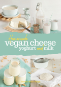 Homemade Vegan Cheese, Yogurt and Milk Book Cover