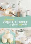Homemade Vegan Cheese, Yogurt and Milk Book Cover