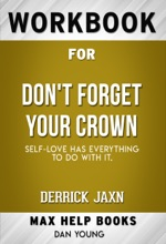 DON'T FORGET YOUR CROWN: Self-Love Has Everything To Do With It By Derrick Jaxn (Max Help Workbooks)