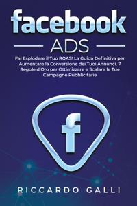 Facebook ADS: Fai Esplodere il Tuo ROAS! La Guida Definitiva per Aumentare la Conversione dei Tuoi Annunci. 7 Regole d'Oro per Ottimizzare e Scalare le Tue Campagne Pubblicitarie Copertina del libro