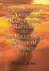 Is The Age Of The Antichrist Martyrdom  Rapture And The Millennial Kingdom Coming I
